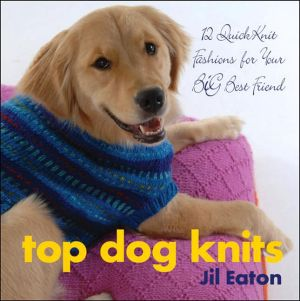 Top Dog Knits: 12 QuickKnit Fashions for Your Big Best Friend book written by Jil Eaton