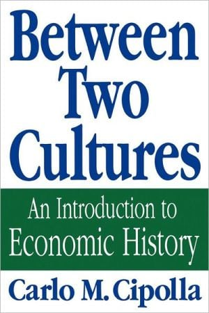 Between Two Cultures: An Introduction to Economic History book written by Carlo M. Cipolla