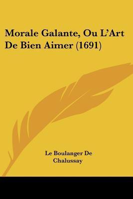 Morale Galante, Ou L'Art de Bien Aimer (1691) written by De Chalussay, Le Boulanger