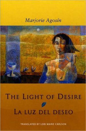 The Light of Desire: La Luz del Deseo book written by Marjorie Agosin