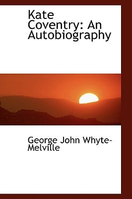 Kate Coventry: An Autobiography book written by Whyte-Melville, George John
