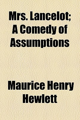 Mrs. Lancelot; A Comedy of Assumptions book written by Hewlett, Maurice Henry