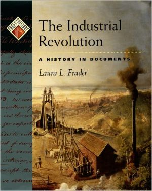 The Industrial Revolution: A History in Documents book written by Laura L. Frader
