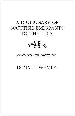 A Dictionary of Scottish Emigrants to the USA book written by Donald Whyte