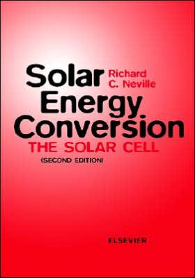 Solar Energy Conversion: The Solar Cell book written by R.C. Neville