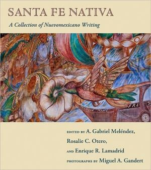 Santa Fe Nativa: A Collection of Nuevomexicano Writing written by Rosalie C. Otero
