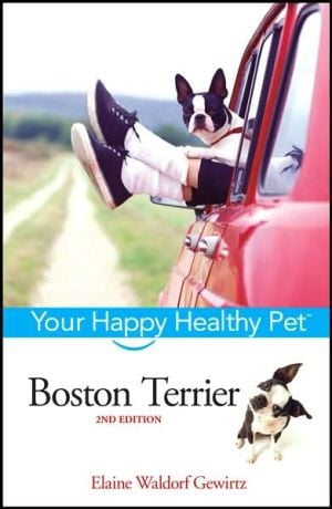 Boston Terrier: Your Happy Healthy Pet book written by Elaine Waldorf Gewirtz