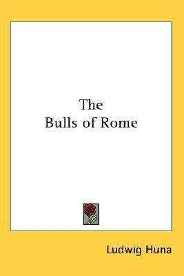 The Bulls of Rome written by Huna, Ludwig