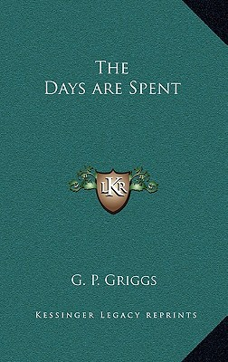 The Days Are Spent written by Griggs, G. P.