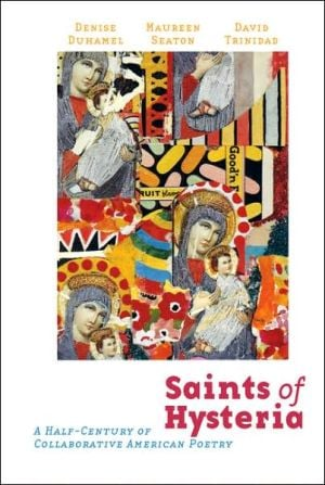 Saints of Hysteria: A Half-Century of Collaborative American Poetry written by David Trinidad