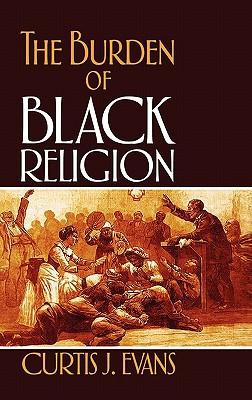 The Burden of Black Religion book written by Curtis J. Evans