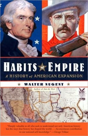 Habits of Empire: A History of American Expansionism book written by Walter Nugent