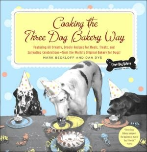 Cooking the Three Dog Bakery Way book written by Mark Beckloff