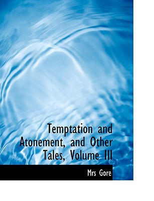 Temptation and Atonement, and Other Tales, Volume III book written by Gore, Mrs