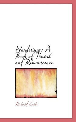 Wanderings: A Book of Travel and Reminiscence book written by Curle, Richard