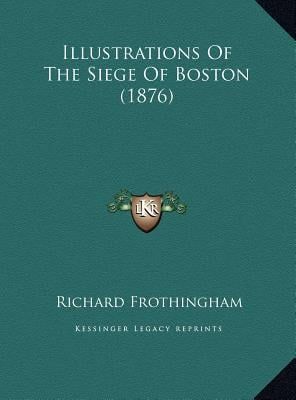 Illustrations of the Siege of Boston (1876) written by Frothingham, Richard