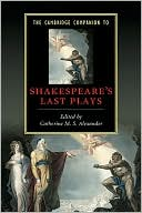 Cambridge Companion to Shakespeare's Last Plays book written by Catherine M. S. Alexander