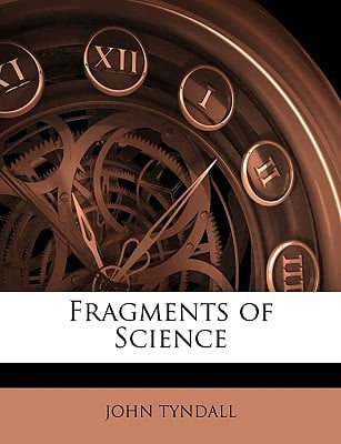 Fragments of Science written by JOHN TYNDALL