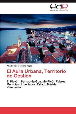 El Aura Urbana, Territorio de Gesti N written by Ana Luzmila Trujillo Rojas