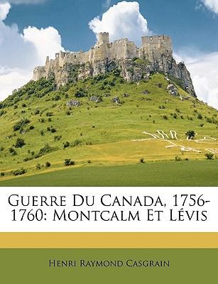 Guerre Du Canada, 1756-1760: Montcalm Et Lvis book written by Casgrain, Henri Raymond