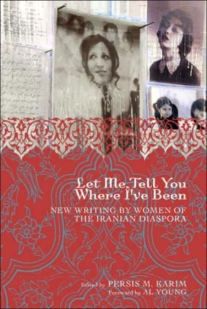 Let Me Tell You Where I've Been: New Writing by Women of the Iranian Diaspora written by Persis M. Karim