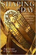 Shaping the Day: A History of Timekeeping in England and Wales 1300-1800 book written by Paul Glennie