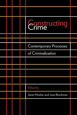 Constructing Crime: Contemporary Processes of Criminalization written by Mosher, Janet , Brockman, Joan , Bertrand, Marie-Andree