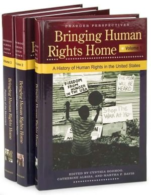 Bringing Human Rights Home: A History of Human Rights in the United States (Praeger Perspectives Series) (3 Volume Set) book written by Catherine Albisa
