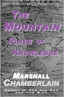 The Mountain Place of Knowledge book written by Marshall Chamberlain