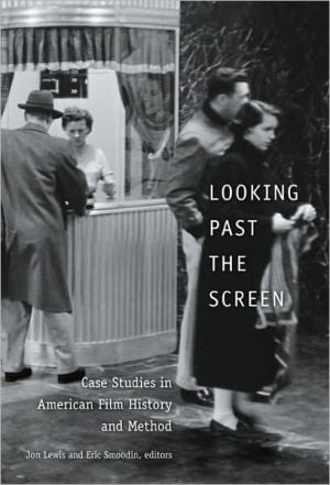 Looking Past the Screen: Case Studies in American Film History and Method book written by Jon Lewis