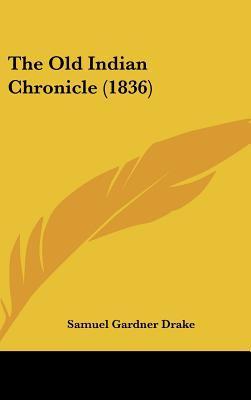 The Old Indian Chronicle (1836) written by Drake, Samuel Gardner