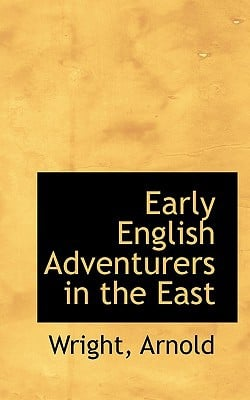 Early English Adventurers in the East book written by Arnold, Wright