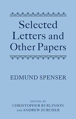 Selected Letters and Other Papers written by Spenser, Edmund , Burlinson, Christopher , Zurcher, Andrew