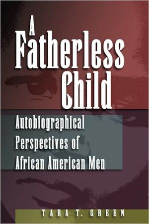 Fatherless Child: Autobiographical Perspectives of African American Men book written by Tara T. Green