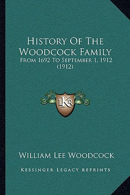 History Of The Woodcock Family: From 1692 To September 1, 1912 (1912) written by William Lee Woodcock