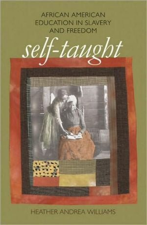 Self-Taught: African American Education in Slavery and Freedom book written by Heather Andrea Williams