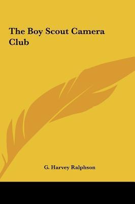 The Boy Scout Camera Club written by Ralphson, G. Harvey