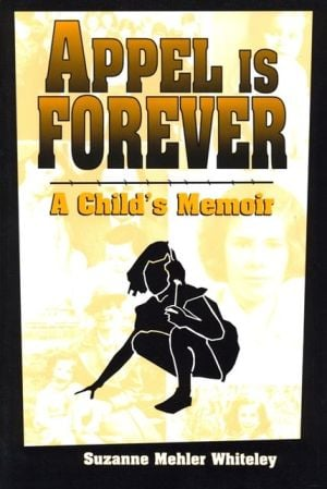 Appel Is Forever; A Child's Memoir book written by Suzanne Mehler Whiteley