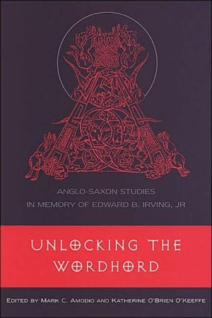 Unlocking the Wordhord: Anglo-Saxon Studies in Memory of Edward B. Irving, Jr written by Mark C. Amodio