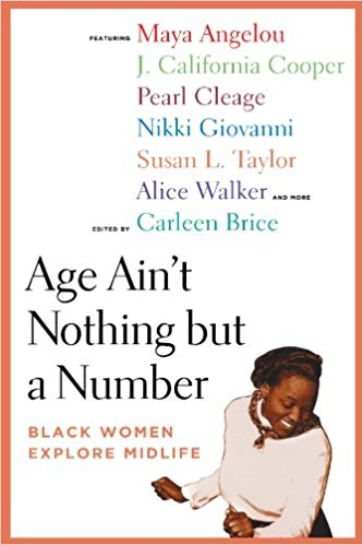 Age Ain't Nothing But a Number: Black Women Explore Midlife book written by Carleen Brice