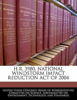 H.R. 3980, National Windstorm Impact Reduction Act of 2004 written by United States Congress House of Represen