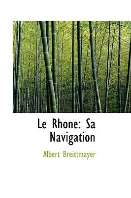 Le Rhone: Sa Navigation book written by Breittmayer, Albert