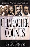 Character Counts: Leadership Qualities in Washington, Wilberforce, Lincoln, and Solzhenitsyn book written by Os Guinness