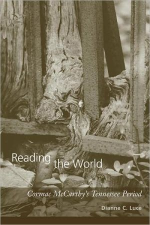 Reading the World: Cormac McCarthy's Tennessee Period book written by Dianne C. Luce