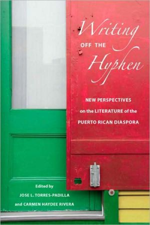 Writing Off the Hyphen: New Perspectives on the Literature of the Puerto Rican Diaspora written by Jose L. Torres-Padilla