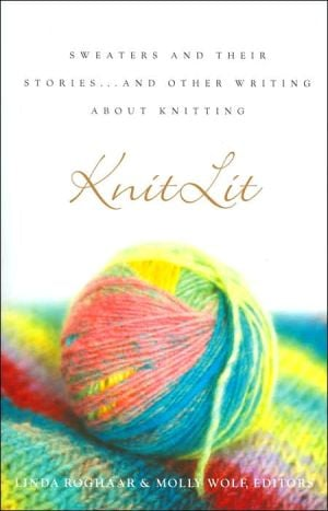 Knitlit: Sweaters and Their Stories... and Other Writing about Knitting book written by Molly Wolf