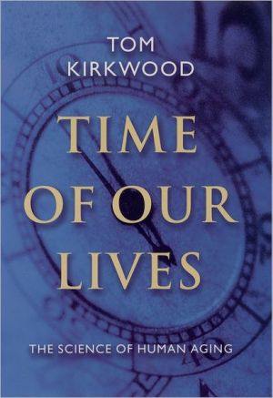 Time of Our Lives: The Science of Human Aging book written by Tom Kirkwood