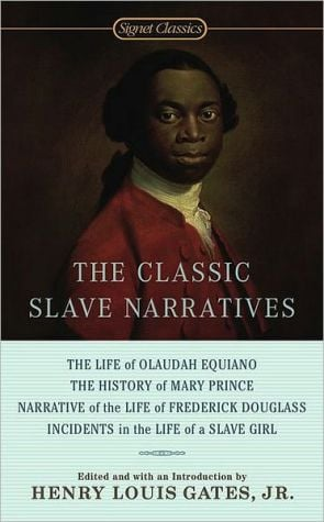 Classic Slave Narratives: The Life of Olaudah Equiano, The History of Mary Prince, Narrative of the Life of Frederick Douglass, Incidents in the Life of a Slave Girl written by Henry Louis Gates Jr.