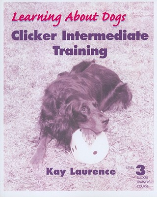 Clicker Intermediate Training, Level 3 book written by Kay Laurence