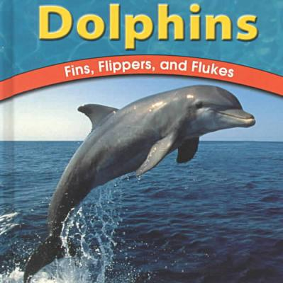 Dolphins : Fins, Flippers and Flukes book written by Lola M. Schaefer